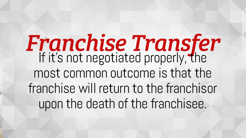 If it's not negotiated properly, the most common outcome is that the franchise will return to the franchisor upon the death of the franchisee.