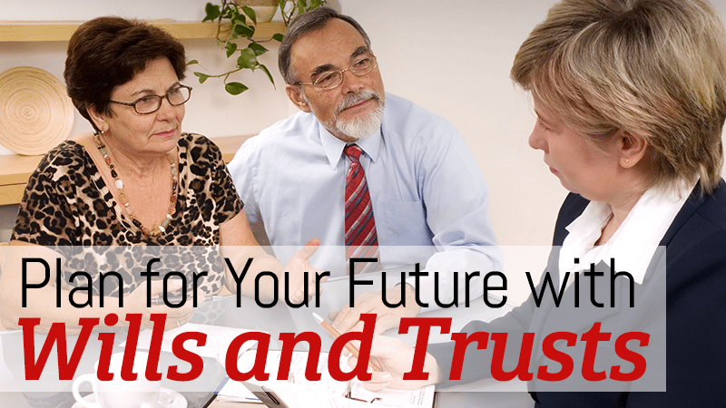 Plan for your future with wills and trusts