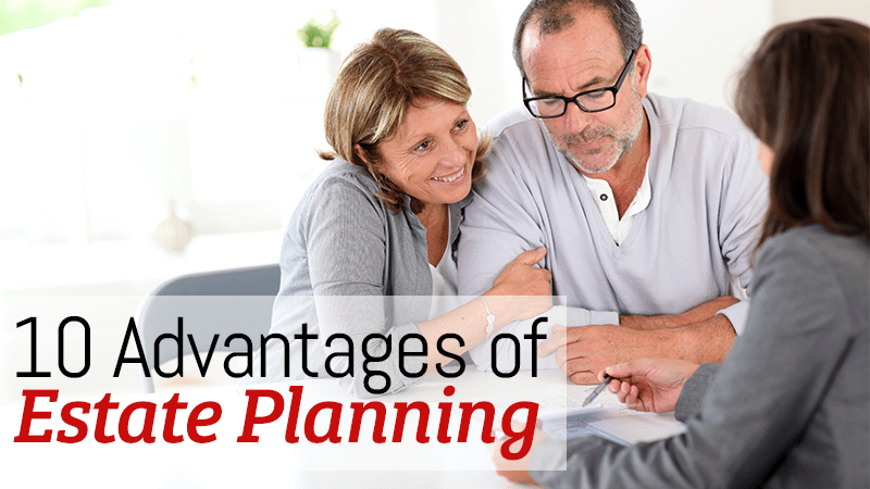 10 Advantages of Estate Planning