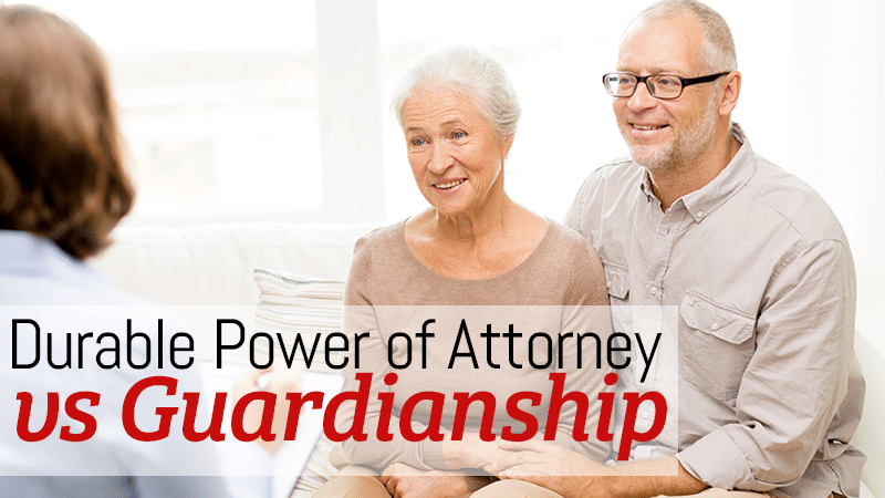 Guardianship vs. Durable Power of Attorney