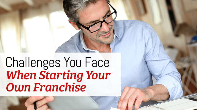 Challenges You Face When Starting Your Own Franchise