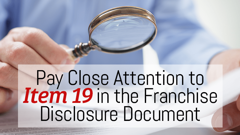 Pay Close Attention to Item 19 in the Franchise Disclosure Document