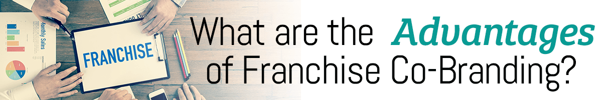 What Are the Advantages of Franchise Co-Branding?
