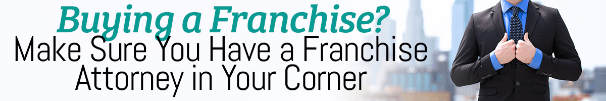 Buying a Franchise? Make Sure You Have a Franchise Attorney in Your Corner